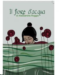 Risultati immagini per Il fiore d'acqua poesie di Alessandra Roggia